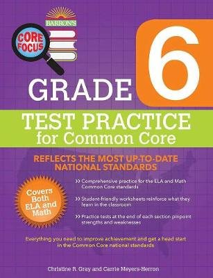 Barron's Core Focus Grade 6: Test Practice for Common Core (Paperback): Christine R. Gray, Carrie Meyers