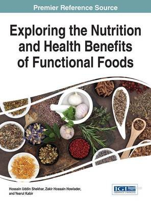 Exploring the Nutrition and Health Benefits of Functional Foods (Electronic book text): Hossain Uddin Shekhar, Zakir Hossain...