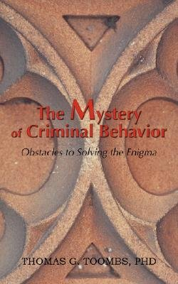 The Mystery of Criminal Behavior (Paperback): Thomas G Toombs