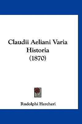 Claudii Aeliani Varia Historia (1870) (English, Latin, Hardcover): Rudolphi Hercheri