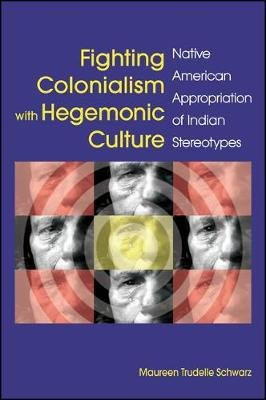 Fighting Colonialism with Hegemonic Culture - Native American Appropriation of Indian Stereotypes (Paperback): Maureen Trudelle...