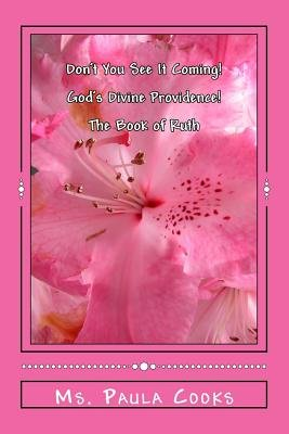 Don't You See It Coming! - God's Divine Providence (the Book of Ruth)! (Paperback): MS Paula Cooks