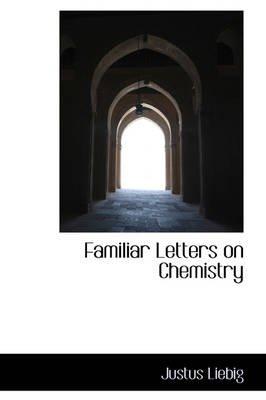 Familiar Letters on Chemistry (Paperback): Justus Liebig