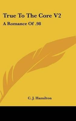 True to the Core V2 - A Romance of .98 (Hardcover): C.J. Hamilton