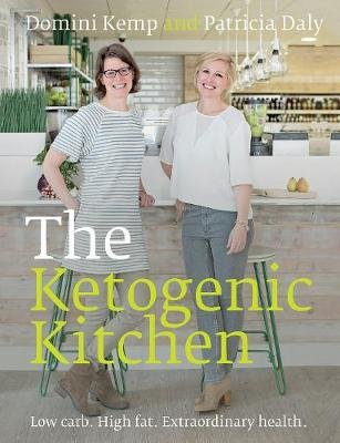 The Ketogenic Kitchen - Low Carb. High Fat. Extraordinary Health. (Paperback): Domini Kemp, Patricia Daly