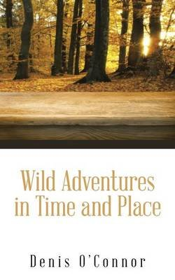Wild Adventures in Time and Place (Paperback): Denis O'Connor