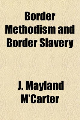 Border Methodism and Border Slavery; Being a Statement and Review of the Action of the Philadelphia Annual Conference...