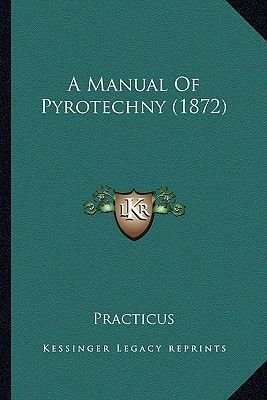 A Manual of Pyrotechny (1872) (Paperback): Practicus