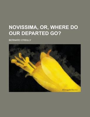 Novissima, Or, Where Do Our Departed Go? (Paperback): United States Government, Bernard O'reilly