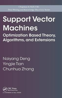 Support Vector Machines - Optimization Based Theory, Algorithms, and Extensions (Hardcover): Naiyang Deng, Yingjie Tian,...