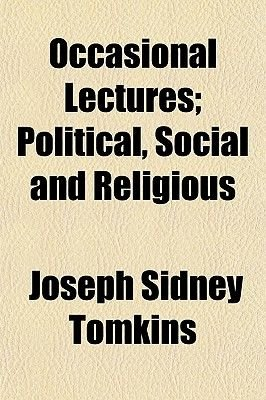 Occasional Lectures; Political, Social and Religious (Paperback): Joseph Sidney Tomkins