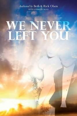 We Never Left You (Paperback): Beth & Rick Olsen