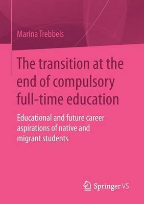 The Transition at the End of Compulsory Full-Time Education - Educational and Future Career Aspirations of Native and Migrant...