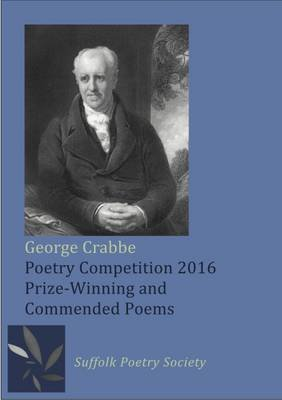 George Crabbe Poetry Competition 2016 - Prize-Winning and Commended Poems (Paperback): Moniza Alvi