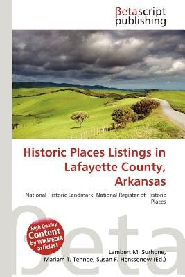 Historic Places Listings in Lafayette County, Arkansas (Paperback): Lambert M. Surhone, Mariam T. Tennoe, Susan F. Henssonow
