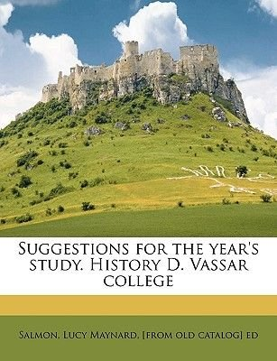 Suggestions for the Year's Study. History D. Vassar College (Paperback): Lucy Maynard Salmon