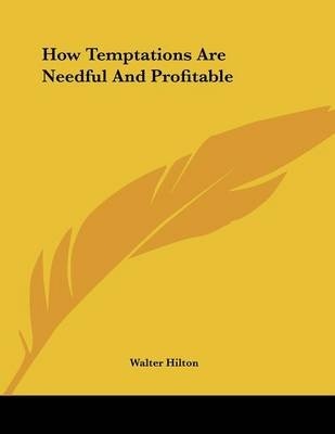 How Temptations Are Needful and Profitable (Paperback): Walter Hilton