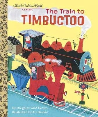 Train to Timbuctoo (Hardcover): Margaret Wise Brown, Art Seiden