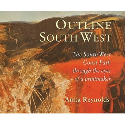 Outline South West - The South West Coast Path Through the Eyes of a Printmaker (Paperback): Anita Reynolds