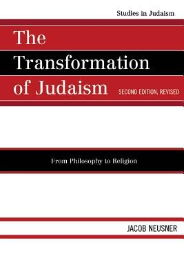 The Transformation of Judaism - From Philosophy to Religion (Electronic book text, 2nd Second Edition, Revised ed.): Jacob...
