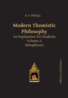 Modern Thomistic Philosophy - An Explanation for Students --- Volume 2: Metaphysics (Paperback): R.P. Phillips