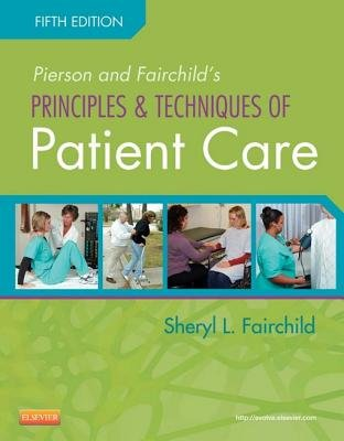 Pierson and Fairchild's Principles & Techniques of Patient Care - E-Book (Electronic book text, 5th ed.): Sheryl L....
