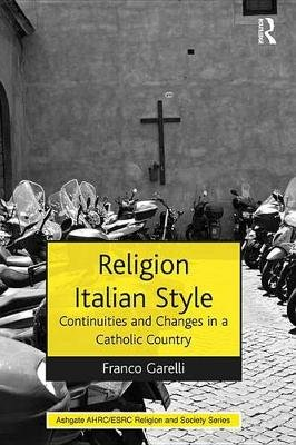 Religion Italian Style - Continuities and Changes in a Catholic Country (Electronic book text): Franco Garelli