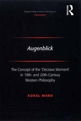 Augenblick - The Concept of the 'Decisive Moment' in 19th- and 20th-Century Western Philosophy (Electronic book...