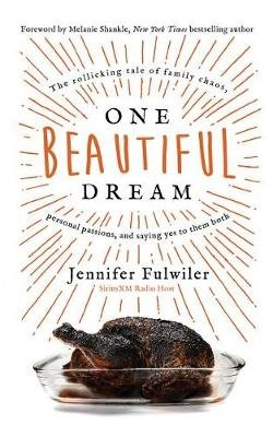 One Beautiful Dream - The Rollicking Tale of Family Chaos, Personal Passions, and Saying Yes to Them Both (CD, Unabridged):...
