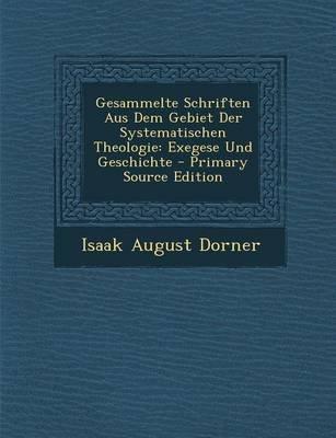 Gesammelte Schriften Aus Dem Gebiet Der Systematischen Theologie - Exegese Und Geschichte (German, Paperback): Isaak August...