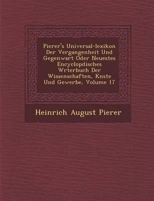 Pierer's Universal-Lexikon Der Vergangenheit Und Gegenwart Oder Neuestes Encyclop Disches W Rterbuch Der Wissenschaften, K...