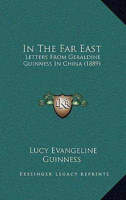 In the Far East - Letters from Geraldine Guinness in China (1889) (Hardcover): Lucy Evangeline Guinness