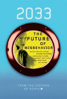 2033: The Future of Misbehavior - Interplanetary Dating, Madame President, Socialized Plastic Surgery, and Other Good News from...
