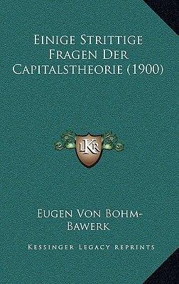 Einige Strittige Fragen Der Capitalstheorie (1900) (German, Paperback): Eugen Von Bohm-Bawerk
