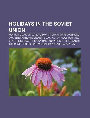 Holidays in the Soviet Union - Mother's Day, Children's Day, International Workers' Day, International...