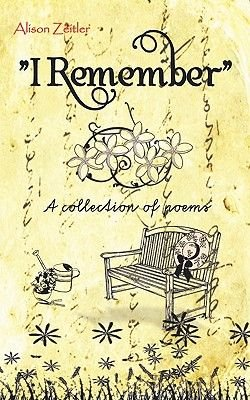 """I Remember"" - A Collection of Poems (Paperback): Alison Zeitler"