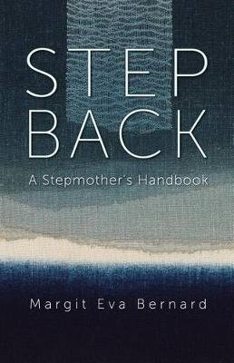 Step Back - A Stepmother's Handbook (Electronic book text): Margit Eva Bernard