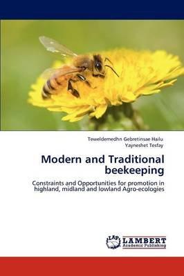 Modern and Traditional Beekeeping (Paperback): Teweldemedhn Gebretinsae Hailu, Yayneshet Tesfay