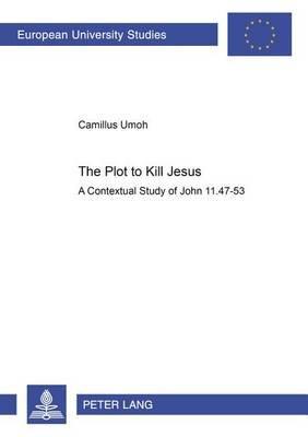 The Plot to Kill Jesus - A Contextual Study of John 11.47-53 (Paperback): Camillus Umoh