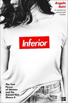 Inferior - The True Power of Women and the Science That Shows it (Paperback): Angela Saini