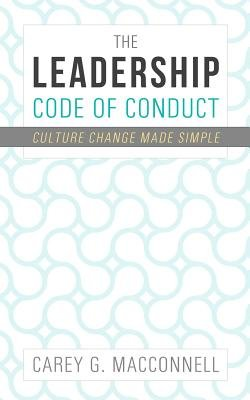 The Leadership Code of Conduct - Culture Change Made Simple (Paperback): Carey Macconnell
