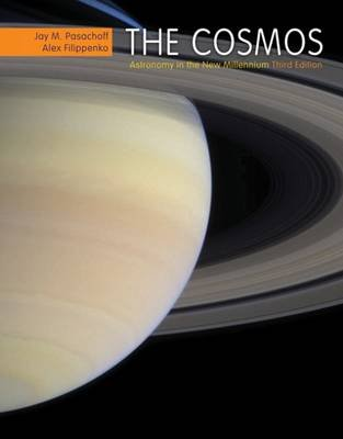 The Cosmos - Astronomy in the New Millennium (Paperback, 3rd Revised edition): Alex Filippenko, Jay M. Pasachoff