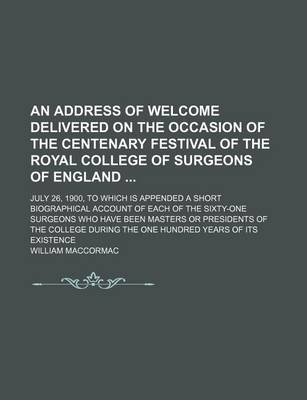 An Address of Welcome Delivered on the Occasion of the Centenary Festival of the Royal College of Surgeons of England; July 26,...