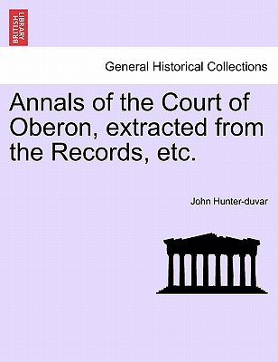 Annals of the Court of Oberon, Extracted from the Records, Etc. (Paperback): John Hunter-Duvar