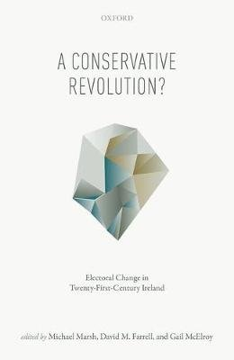 A Conservative Revolution? - Electoral Change in Twenty-First Century Ireland (Hardcover): David M. Farrell, Michael Marsh,...