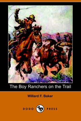 The Boy Ranchers on the Trail (Paperback): Willard F. Baker