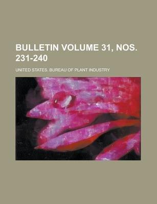 Bulletin Volume 31, Nos. 231-240 (Paperback): United States Bureau Industry