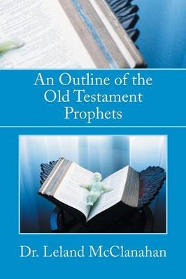 An Outline of the Old Testament Prophets (Paperback): Leland McClanahan