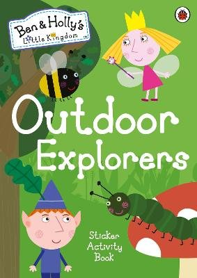 Ben and Holly's Little Kingdom: Outdoor Explorers Sticker Activity Book (Paperback): Ben and Holly's Little Kingdom