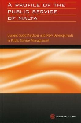 A Profile of the Public Service of Malta - Current Good Practices and New Developments in Public Service Management (Paperback,...